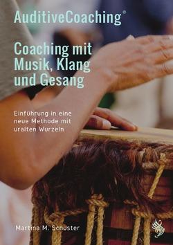 AuditiveCoaching© – Coaching mit Musik, Klang und Gesang von Schuster,  Martina M.