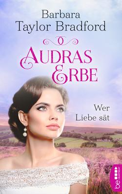 Audras Erbe – Wer Liebe sät von Taylor Bradford,  Barbara