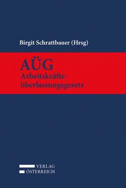 AÜG – Arbeitskräfteüberlassungsgesetz von Schrattbauer,  Birgit