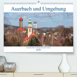 Auerbach und Umgebung (Premium, hochwertiger DIN A2 Wandkalender 2020, Kunstdruck in Hochglanz) von Harriette Seifert,  Birgit