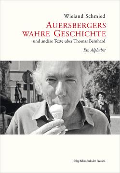 Auersbergers wahre Geschichte und andere Texte über Thomas Bernhard von Schmied,  Wieland
