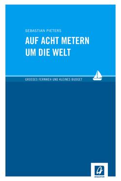 Auf acht Metern um die Welt von Pieters,  Sebastian