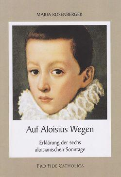 Auf Aloysius Wegen von Rosenberger,  Maria
