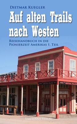 Auf alten Trails nach Westen von Kuegler,  Dietmar