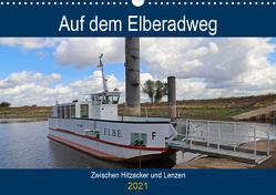 Auf dem Elberadweg zwischen Hitzacker und Lenzen (Wandkalender 2021 DIN A3 quer) von Bussenius,  Beate