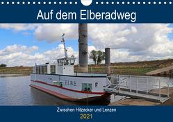 Auf dem Elberadweg zwischen Hitzacker und Lenzen (Wandkalender 2021 DIN A4 quer) von Bussenius,  Beate