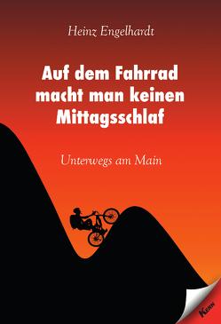 Auf dem Fahrrad macht man keinen Mittagsschlaf von Engelhardt,  Heinz
