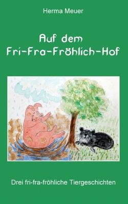 Auf dem Fri-Fra-Fröhlich-Hof von Meuer,  Herma