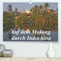 Auf dem Mekong durch Indochina (Premium, hochwertiger DIN A2 Wandkalender 2021, Kunstdruck in Hochglanz) von Müller,  Harry