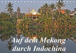 Auf dem Mekong durch Indochina (Tischkalender 2019 DIN A5 quer) von Müller,  Harry