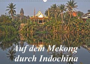 Auf dem Mekong durch Indochina (Wandkalender 2018 DIN A3 quer) von Müller,  Harry