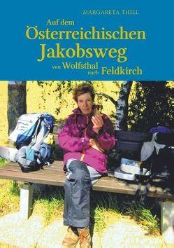 Auf dem Östereichischen Jakobsweg von Wolfsthal nach Feldkirch von Thill,  Margareta