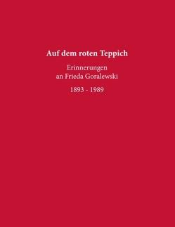 Auf dem roten Teppich – Erinnerungen an Frieda Goralewski von Goralewski Gesellschaft