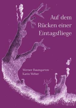 Auf dem Rücken einer Eintagsfliege von Baumgarten,  Werner, Weber,  Karin