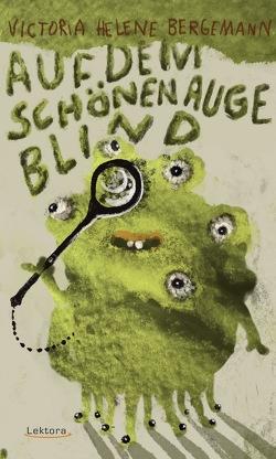 Auf dem schönen Auge blind von Bergemann,  Victoria Helene, Muggenthaler,  Eva