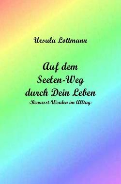 Auf dem Seelen-Weg durch Dein Leben von Lottmann,  Ursula
