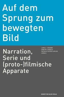 Auf dem Sprung zum bewegten Bild von Grabbe,  Lars C., Liebsch,  Dimitri, Rupert-Kruse,  Patrick