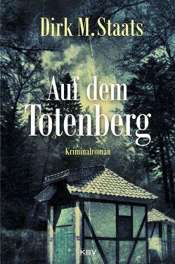 Auf dem Totenberg von Staats,  Dirk M.