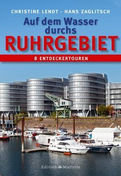 Auf dem Wasser durchs Ruhrgebiet von Lendt,  Christine, Zaglitsch,  Hans