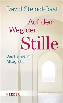Auf dem Weg der Stille von Schellenberger, Bernardin, Steindl-Rast, David