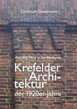 Auf dem Weg in die Moderne Krefelder Architektur der 1920er-Jahre von Dautermann,  Christoph