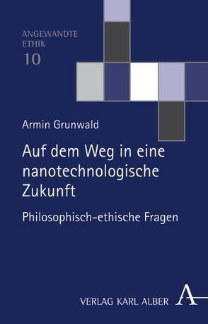 Auf dem Weg in eine nanotechnologische Zukunft von Grunwald,  Armin