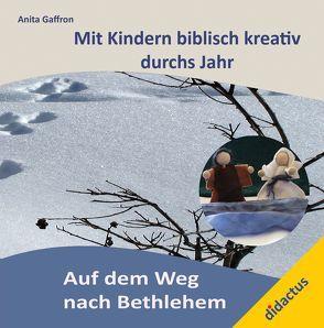 Auf dem Weg nach Bethlehem von Gaffron,  Anita