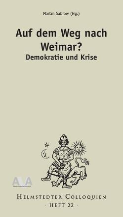 Auf dem Weg nach Weimar? Demokratie und Krise von Sabrow,  Martin
