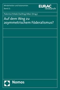 Auf dem Weg zu asymmetrischem Föderalismus? von Alber,  Elisabeth, Hrbek,  Rudolf, Palermo,  Francesco, Zwilling,  Carolin