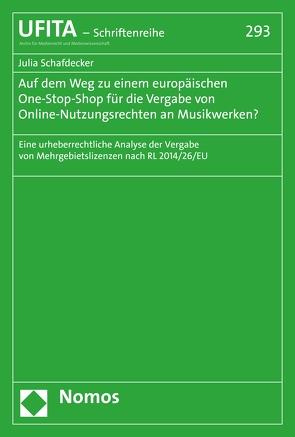 Auf dem Weg zu einem europäischen One-Stop-Shop für die Vergabe von Online-Nutzungsrechten an Musikwerken? von Schafdecker,  Julia