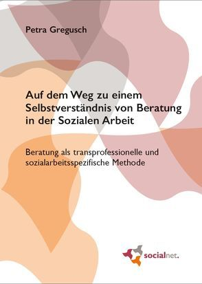 Auf dem Weg zu einem Selbstverständnis von Beratung in der Sozialen Arbeit von Gregusch,  Petra