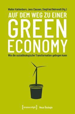 Auf dem Weg zu einer Green Economy von Behrendt,  Siegfried, Clausen,  Jens, Kahlenborn,  Walter