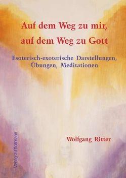 Auf dem Weg zu mir, auf dem Weg zu Gott von Ritter,  Wolfgang