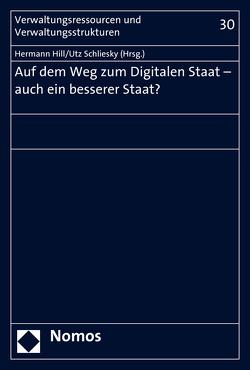 Auf dem Weg zum Digitalen Staat – auch ein besserer Staat? von Hill,  Hermann, Schliesky,  Utz