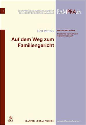 Auf dem Weg zum Familiengericht von Büchler,  Andrea, Schwenzer,  Ingeborg, Vetterli,  Rolf
