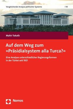 """Auf dem Weg zum """"Präsidialsystem alla Turca?"""" von Tokatlı,  Mahir"""