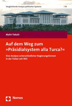 Auf dem Weg zum »Präsidialsystem alla Turca?« von Tokatlı,  Mahir