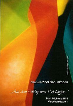 Auf dem Weg zum Schöpfer… von Hirtl,  Michaela, Ziegler-Duregger,  Elisabeth