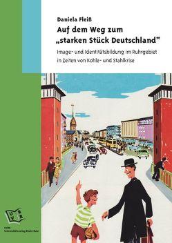 """Auf dem Weg zum """"starken Stück Deutschland"""" von Fleiß,  Daniela"""