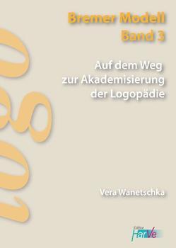 Auf dem Weg zur Akademisierung der Logopädie von Wanetschka,  Vera