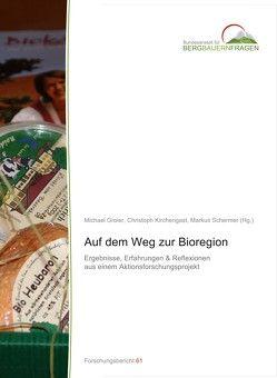 Auf dem Weg zur Bioregion von Groier,  Michael, Kirchengast,  Christoph, Schermer,  Markus