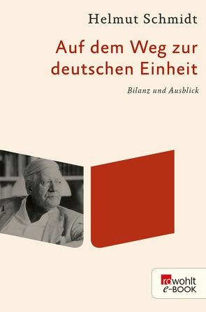 Auf dem Weg zur deutschen Einheit von Schmidt,  Helmut