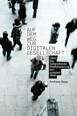 Auf dem Weg zur digitalen Gesellschaft von Andreas,  Hepp