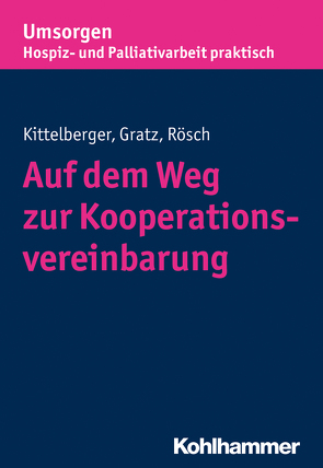 Auf dem Weg zur Kooperationsvereinbarung von Gratz,  Margit, Kittelberger,  Frank, Palliativverband,  Bayerischer Hospiz- und, Rösch,  Erich