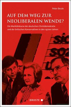 Auf dem Weg zur neoliberalen Wende? von Beule,  Peter