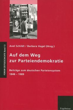 Auf dem Weg zur Parteiendemokratie von Schildt,  Axel, Vogel,  Barbara