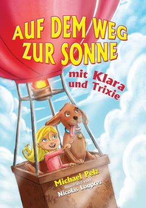 Auf dem Weg zur Sonne mit Klara und Trixie von Pelz,  Michael