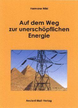 Auf dem Weg zur unerschöpflichen Energie von Wild,  Hermann