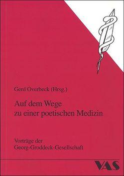 Auf dem Wege zu einer poetischen Medizin von Overbeck,  Gerd