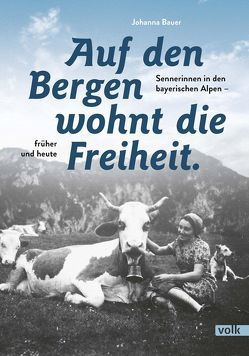 Auf den Bergen wohnt die Freiheit von Bauer,  Johanna